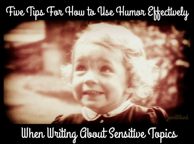 Five Tips for How to Use Humor Effectively When Writing About Sensitive Topics by Jean Wilund via www.AlmostAnAuthor.com