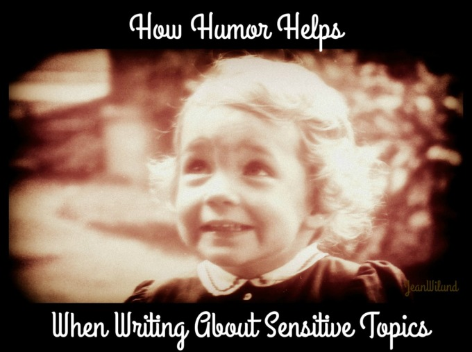 How Humor Helps When Writing About Sensitive Topics by Jean Wilund