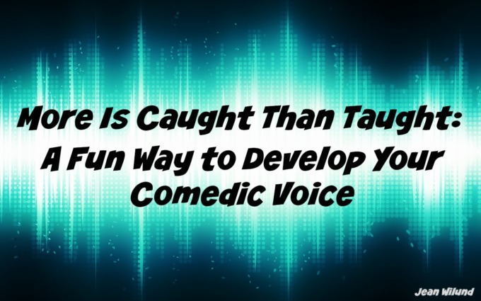 Click to view: More Is Caught Than Taught: A Fun Way To Develop Your Comedic Voice by Jean Wilund via www.AlmostAnAuthor.com