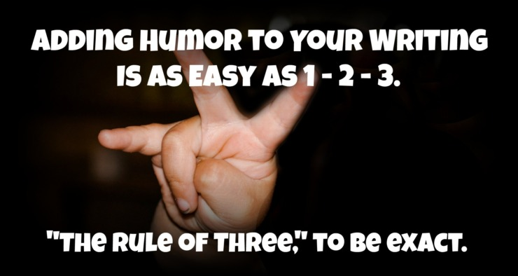 Adding Humor to Your Writing is as Easy as 1-2-3. The Rule of Three to be Exact. by Jean Wilund via www.AlmostAnAuthor.com