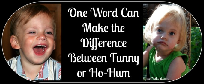One Word Can Make the Difference Between Funny or Ho Hum. Click to read Three Tips to Help.