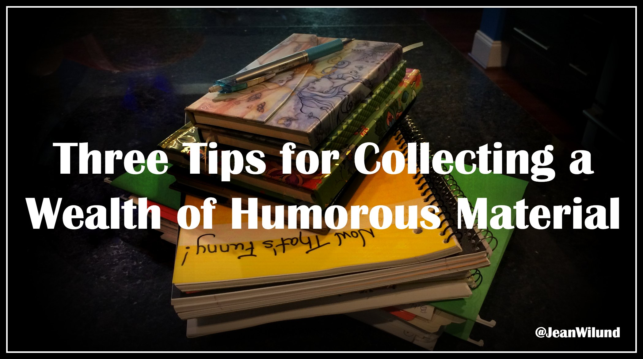 Click to read 3 Tips for Collecting a Wealth of Humorous Material (@JeanWilund)